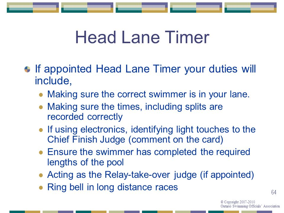 Head Lane Timer If appointed Head Lane Timer your duties will include,