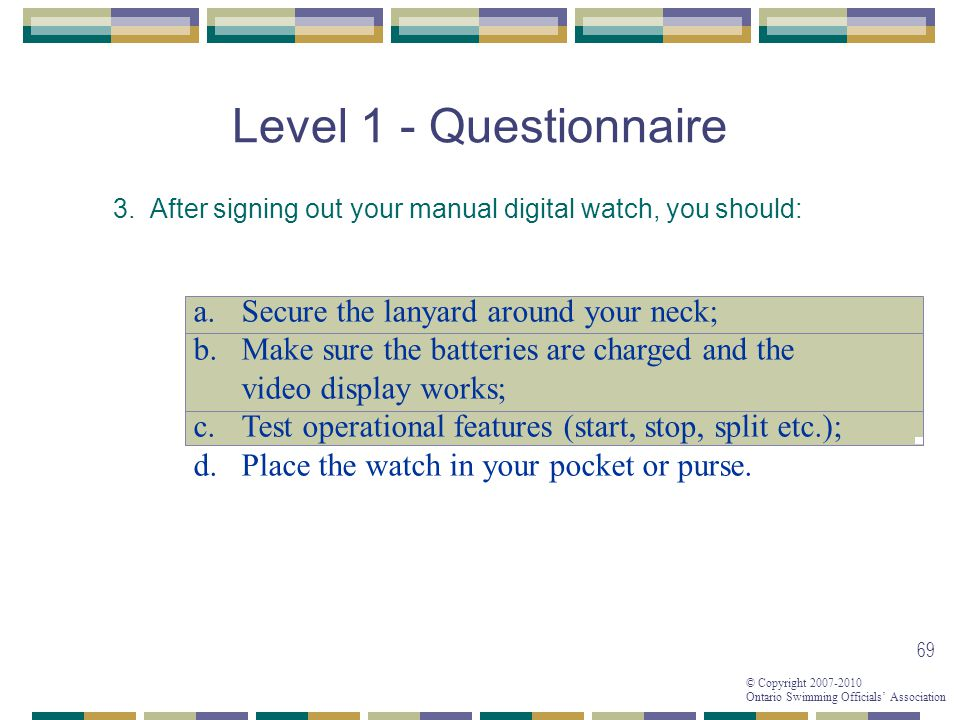 Level 1 - Questionnaire Secure the lanyard around your neck;