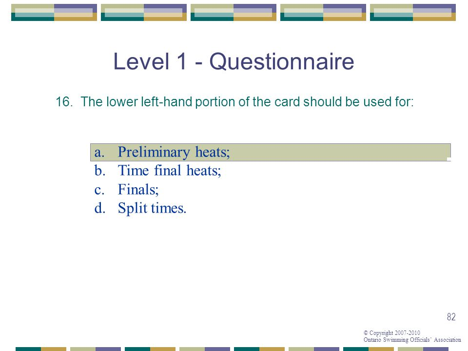 Level 1 - Questionnaire Preliminary heats; Time final heats; Finals;