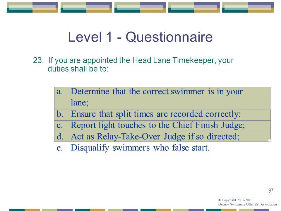 Level 1 - Questionnaire 23. If you are appointed the Head Lane Timekeeper, your duties shall be to: