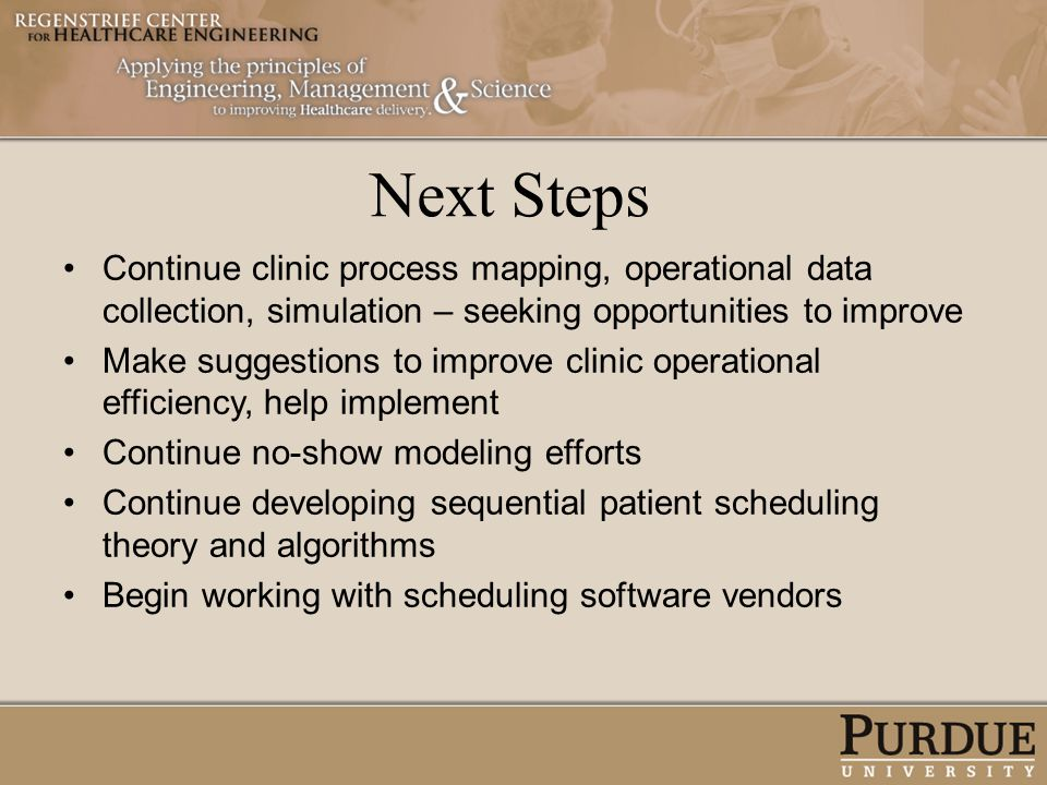 Next Steps Continue clinic process mapping, operational data collection, simulation – seeking opportunities to improve.