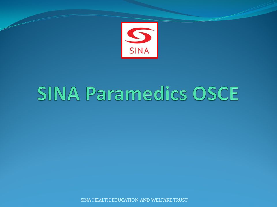 SINA Paramedics OSCE SINA HEALTH EDUCATION AND WELFARE TRUST