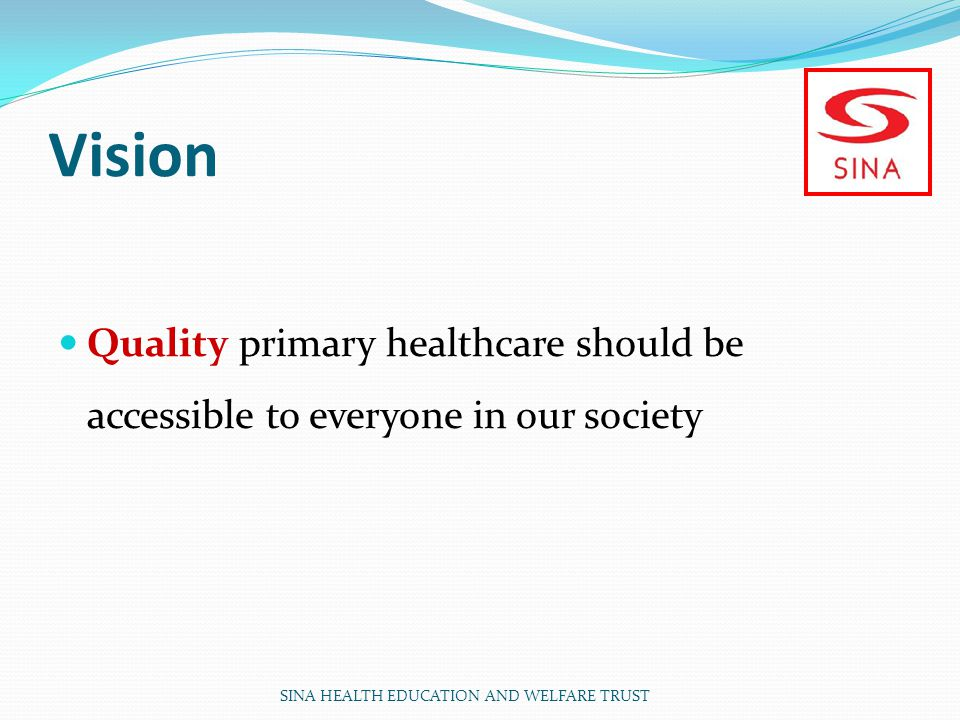 Vision Quality primary healthcare should be accessible to everyone in our society. Increase font size.