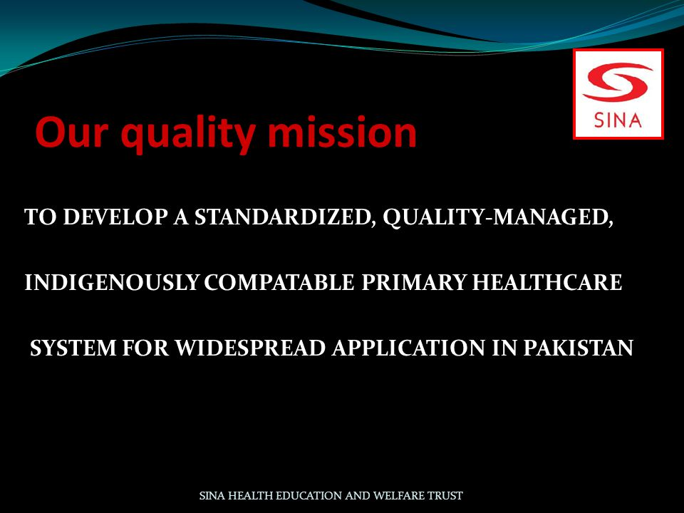 Our quality mission TO DEVELOP A STANDARDIZED, QUALITY-MANAGED,
