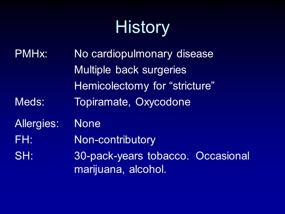 History PMHx: No cardiopulmonary disease Multiple back surgeries
