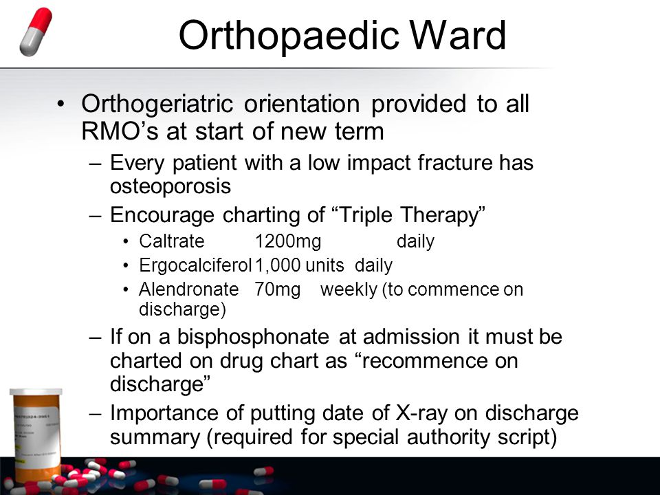 Orthopaedic Ward Orthogeriatric orientation provided to all RMO's at start of new term. Every patient with a low impact fracture has osteoporosis.
