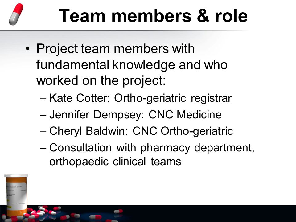 Team members & role Project team members with fundamental knowledge and who worked on the project: Kate Cotter: Ortho-geriatric registrar.