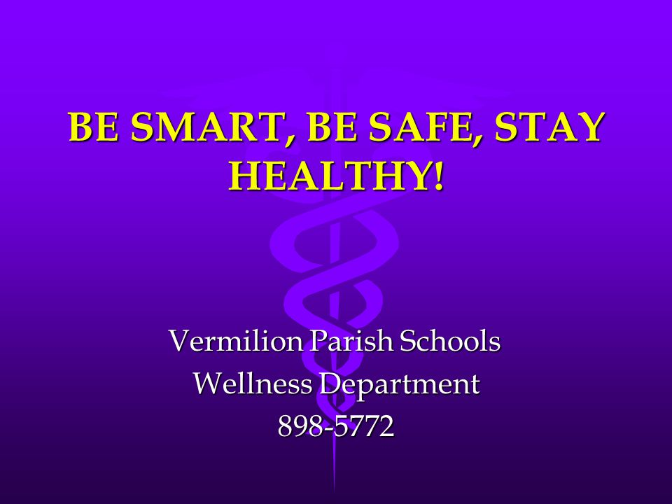 BE SMART, BE SAFE, STAY HEALTHY!