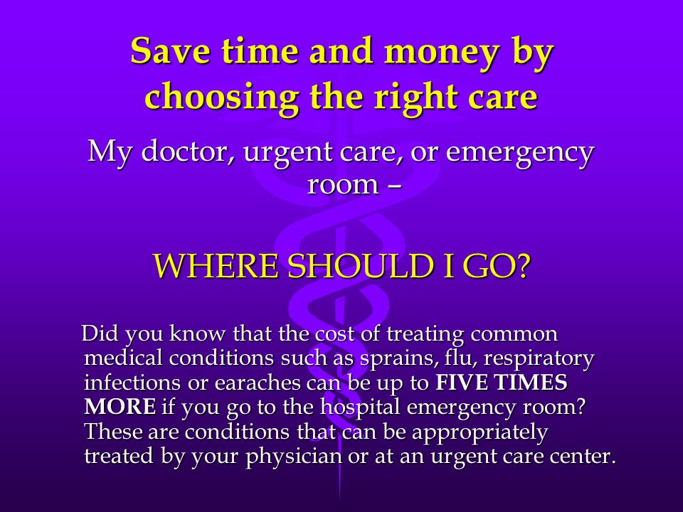 Save time and money by choosing the right care