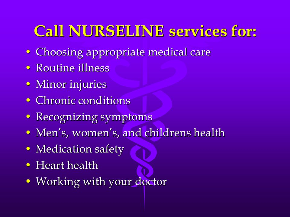 Call NURSELINE services for: