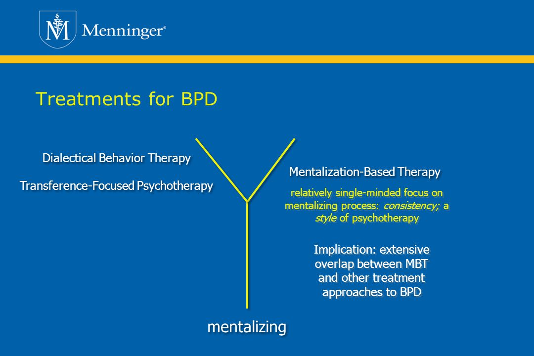 Treatments for BPD mentalizing Dialectical Behavior Therapy