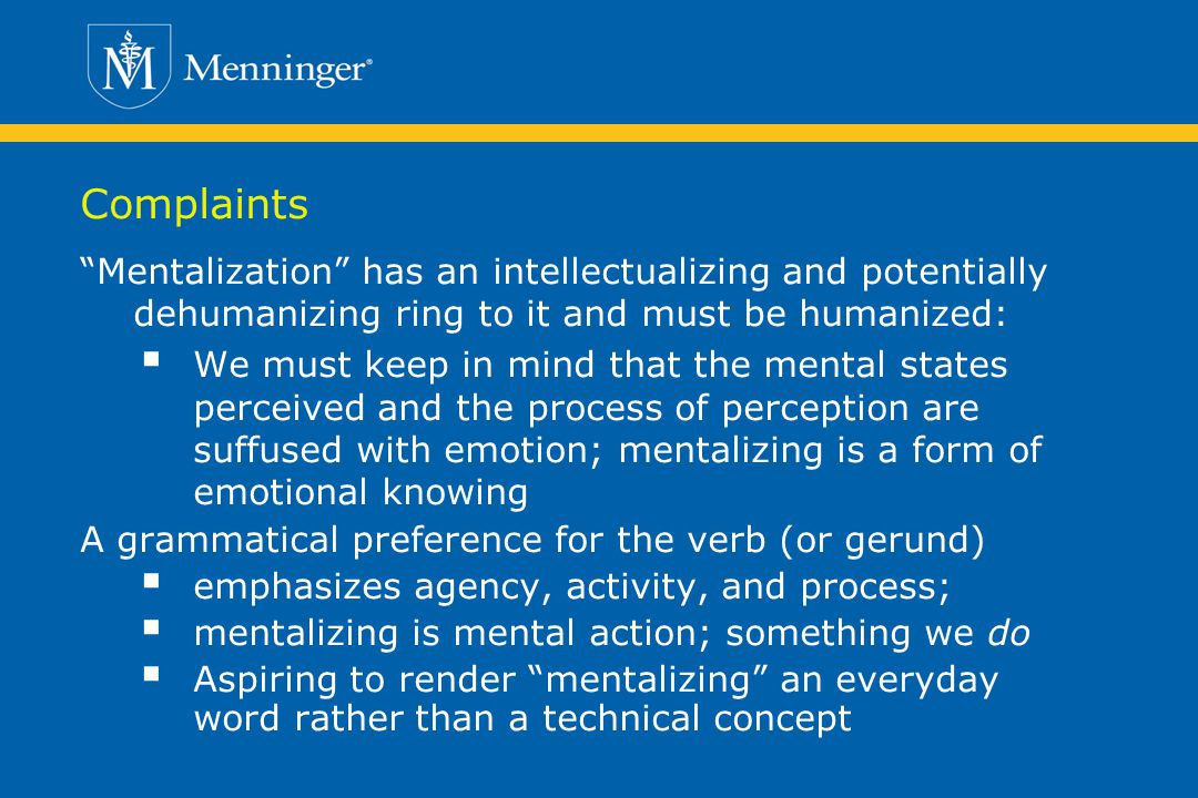 Complaints Mentalization has an intellectualizing and potentially dehumanizing ring to it and must be humanized: