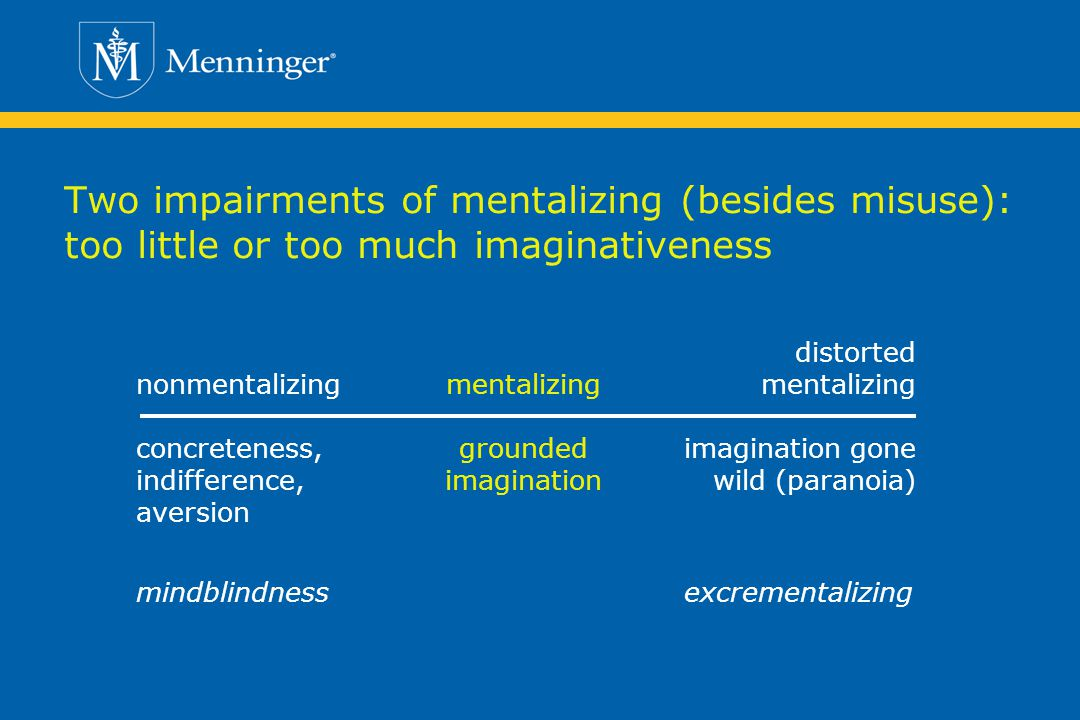Two impairments of mentalizing (besides misuse): too little or too much imaginativeness