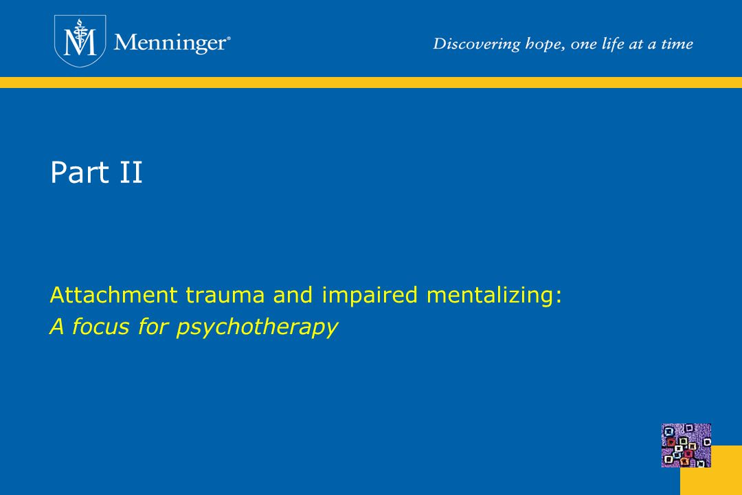 Attachment trauma and impaired mentalizing: A focus for psychotherapy