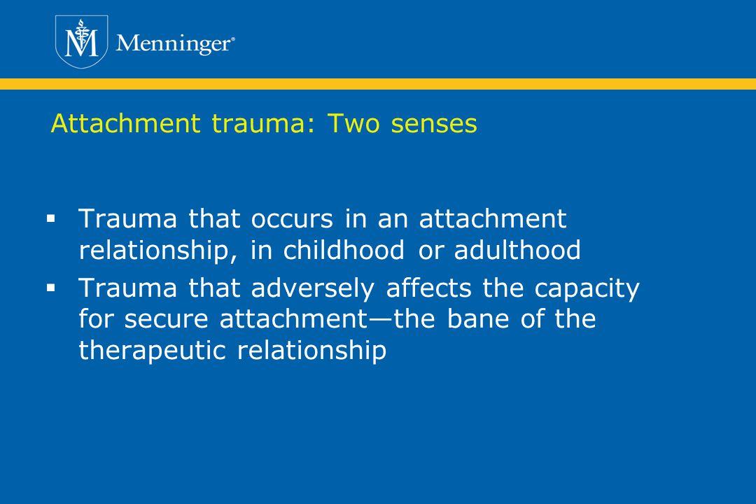Attachment trauma: Two senses