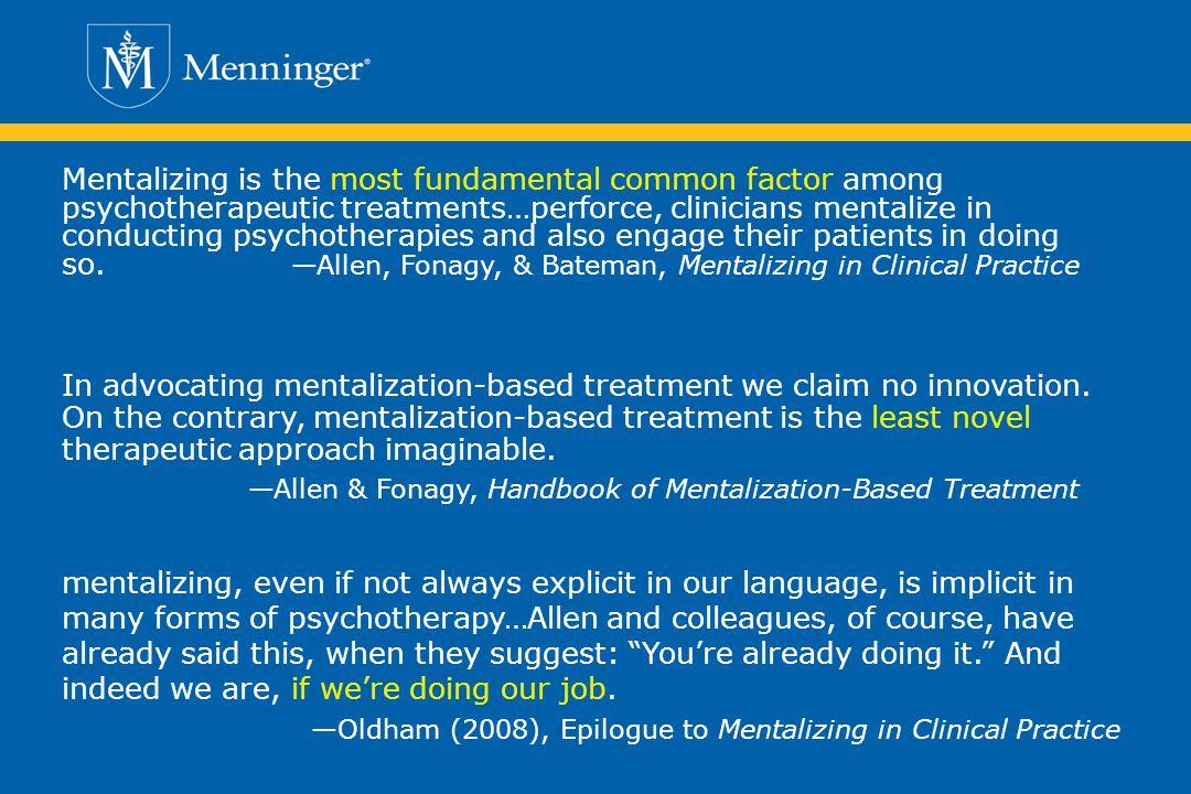 —Allen & Fonagy, Handbook of Mentalization-Based Treatment