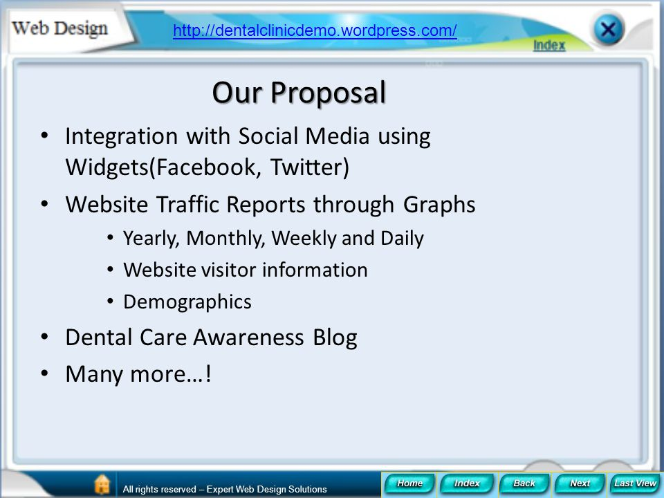 http://dentalclinicdemo.wordpress.com/ Our Proposal. Integration with Social Media using Widgets(Facebook, Twitter)