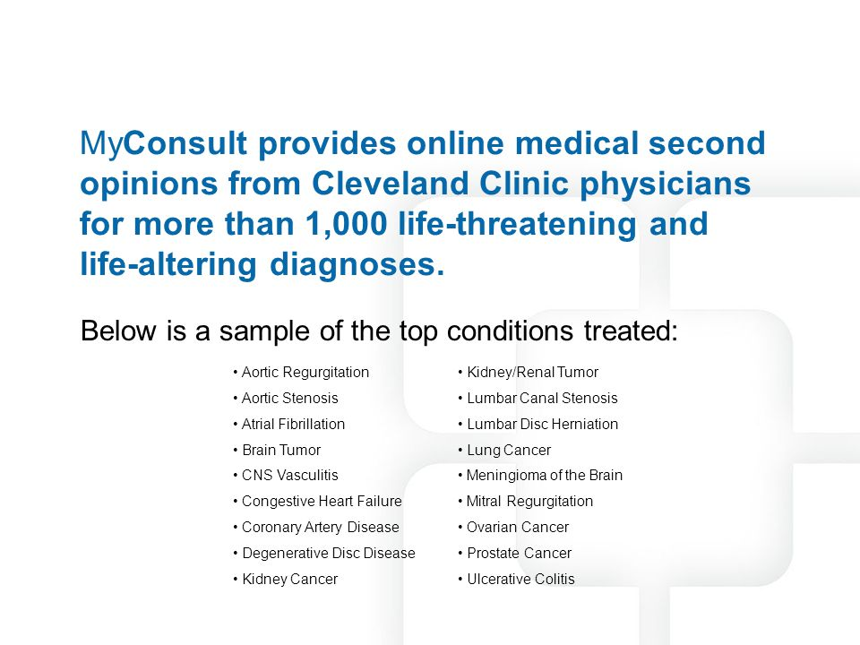 MyConsult provides online medical second opinions from Cleveland Clinic physicians for more than 1,000 life-threatening and life-altering diagnoses.