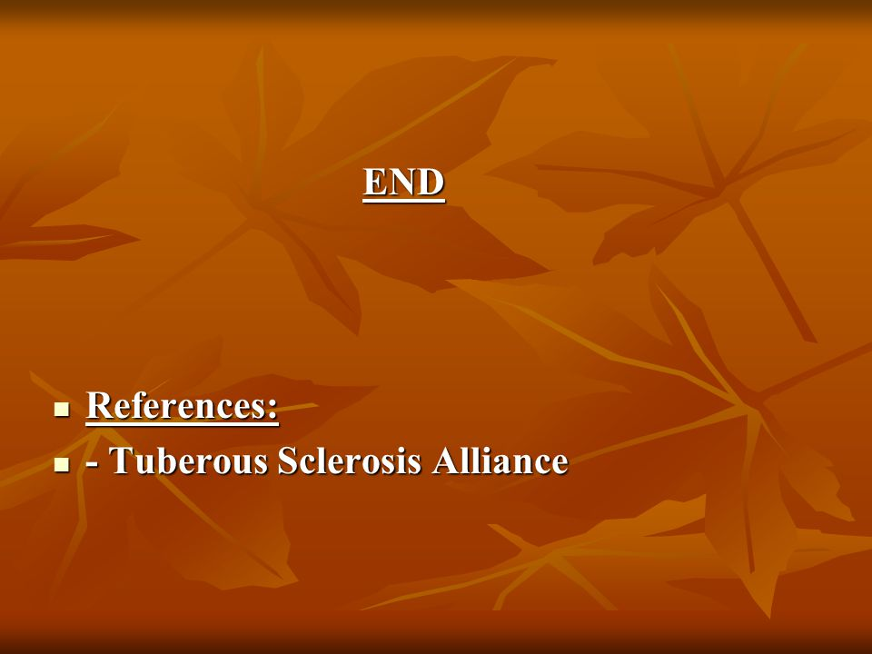 END References: - Tuberous Sclerosis Alliance