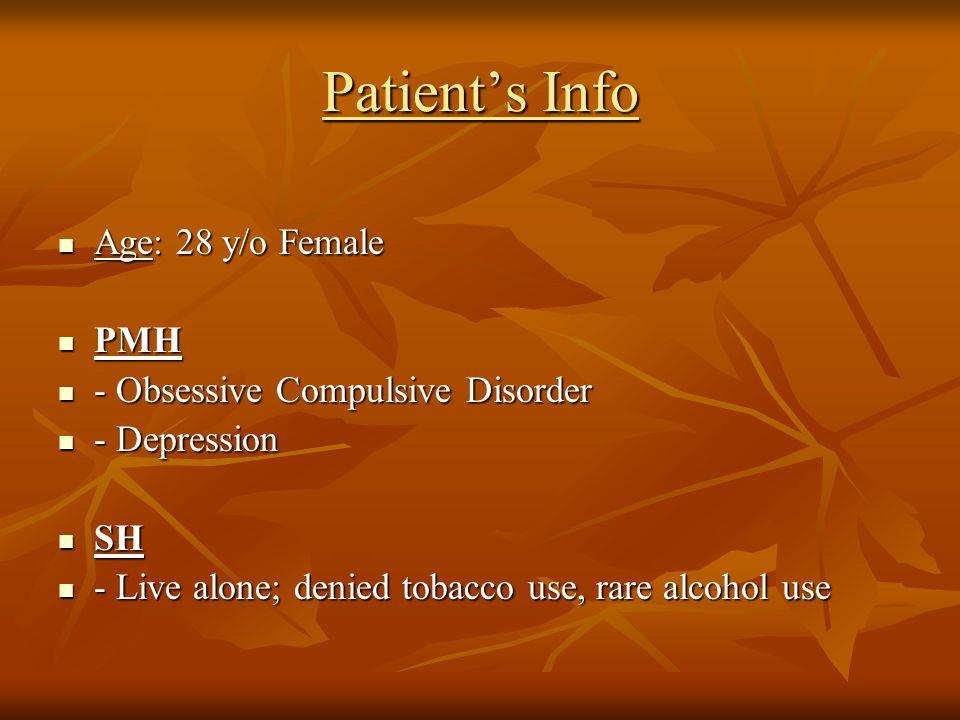 Patient's Info Age: 28 y/o Female PMH - Obsessive Compulsive Disorder