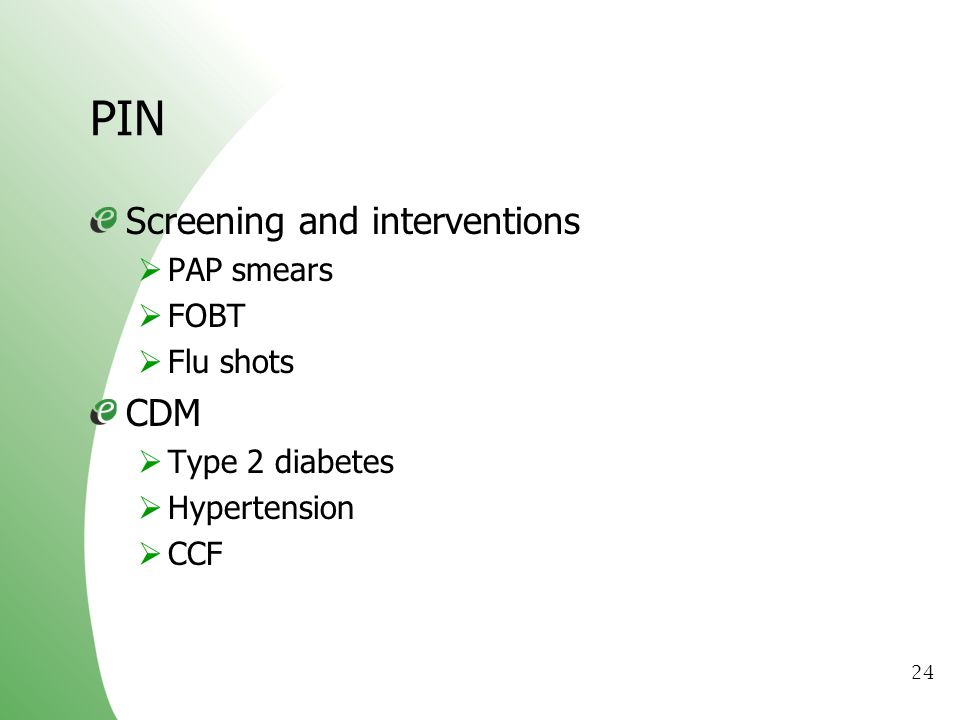 PIN Screening and interventions CDM PAP smears FOBT Flu shots