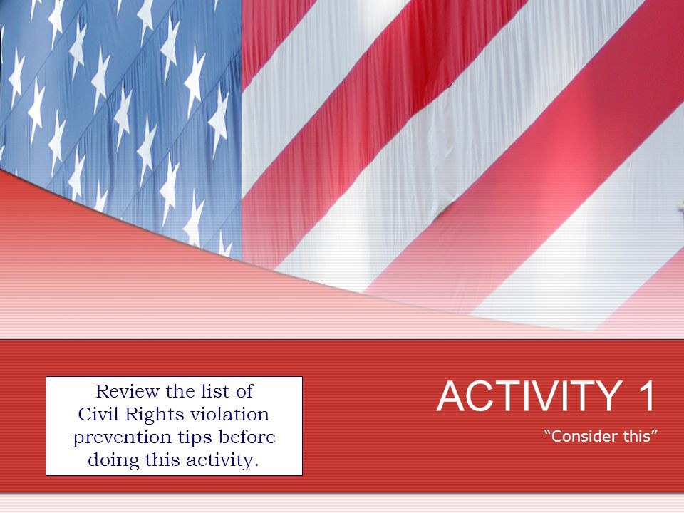 ACTIVITY 1 Review the list of Civil Rights violation prevention tips before doing this activity.