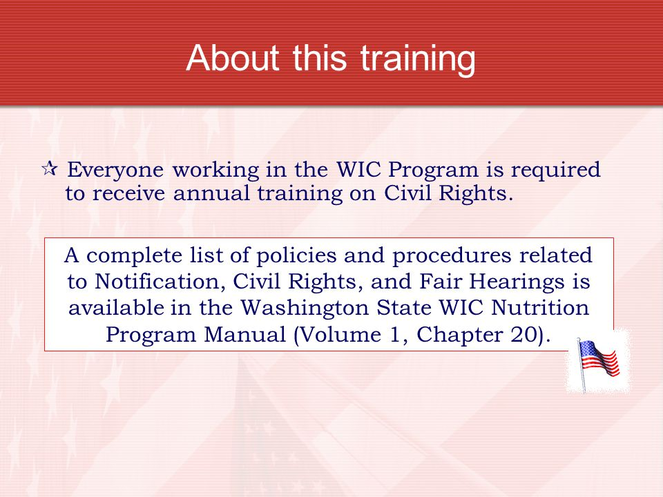 About this training  Everyone working in the WIC Program is required to receive annual training on Civil Rights.