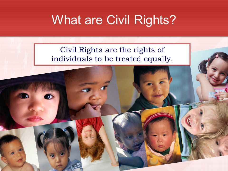Civil Rights are the rights of individuals to be treated equally.