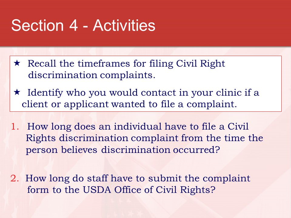 Section 4 - Activities Recall the timeframes for filing Civil Right discrimination complaints.