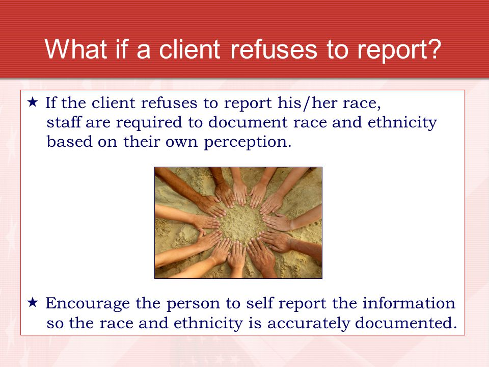 What if a client refuses to report