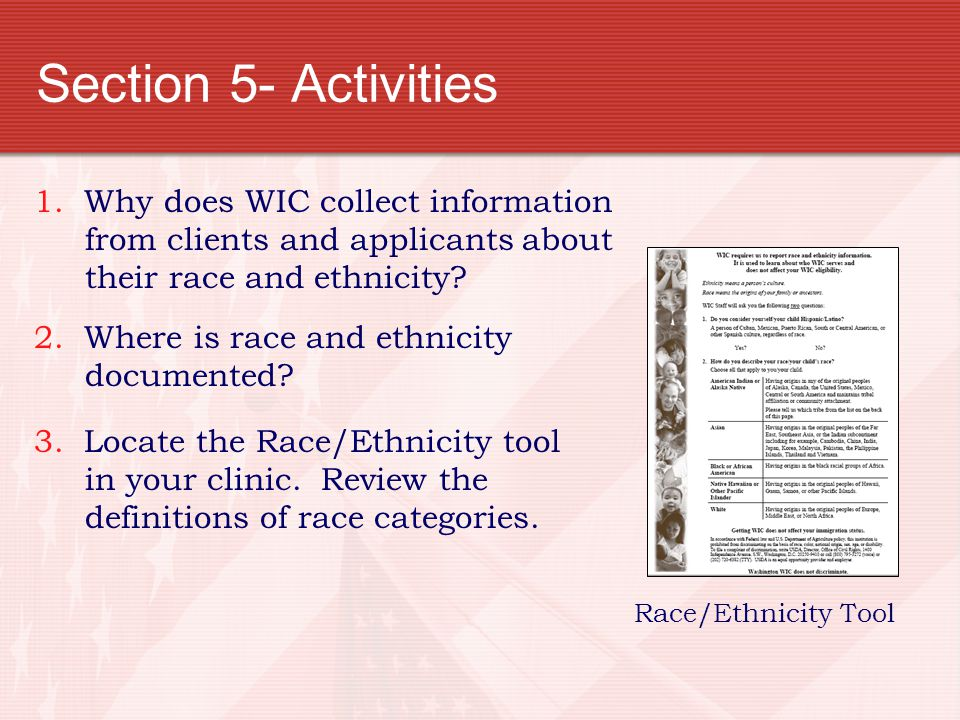 Section 5- Activities 1. Why does WIC collect information from clients and applicants about their race and ethnicity