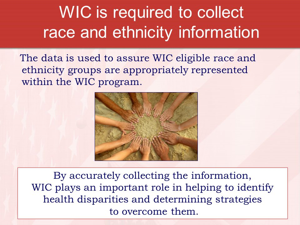 WIC is required to collect race and ethnicity information