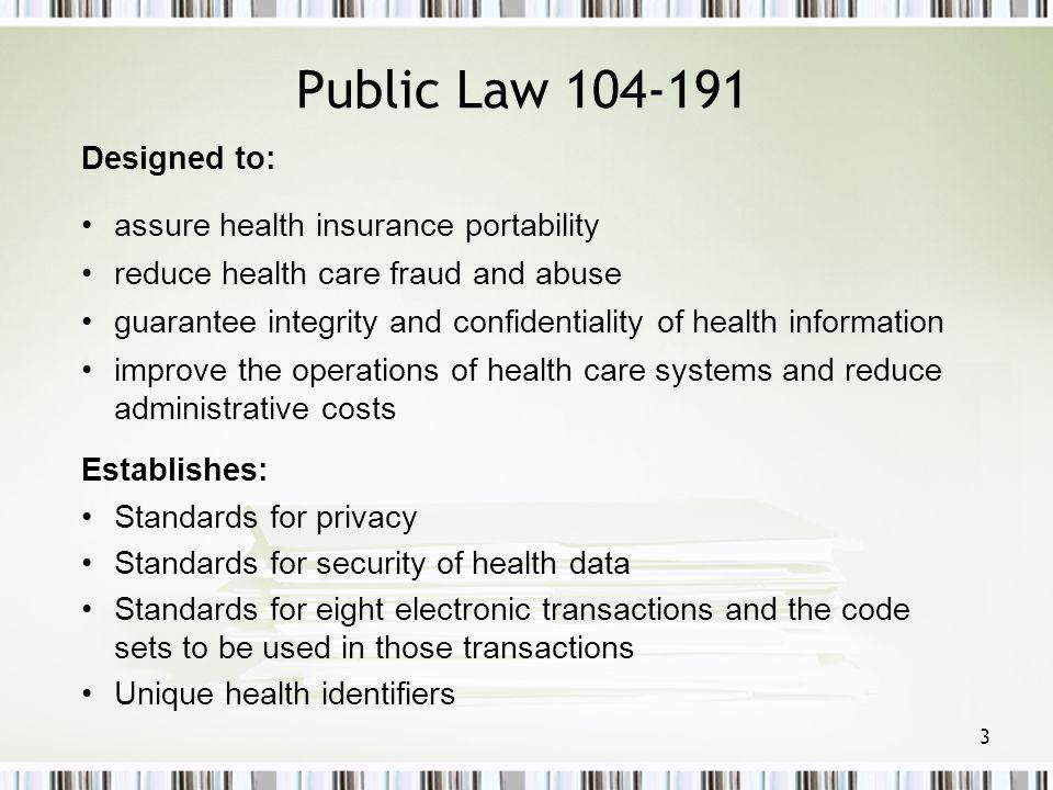 Public Law 104-191 Designed to: assure health insurance portability