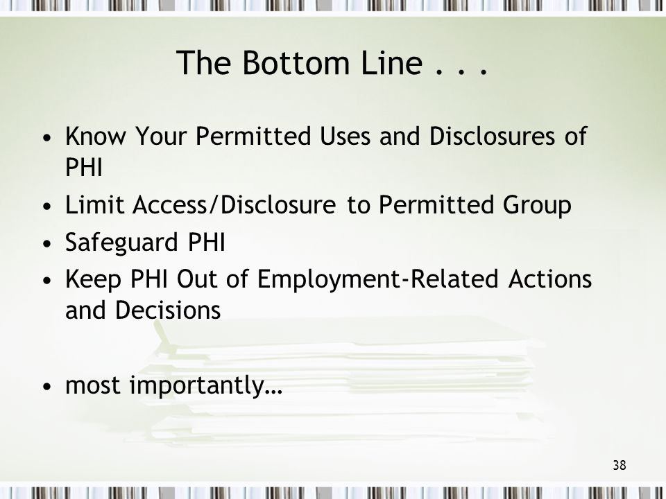The Bottom Line . . . Know Your Permitted Uses and Disclosures of PHI