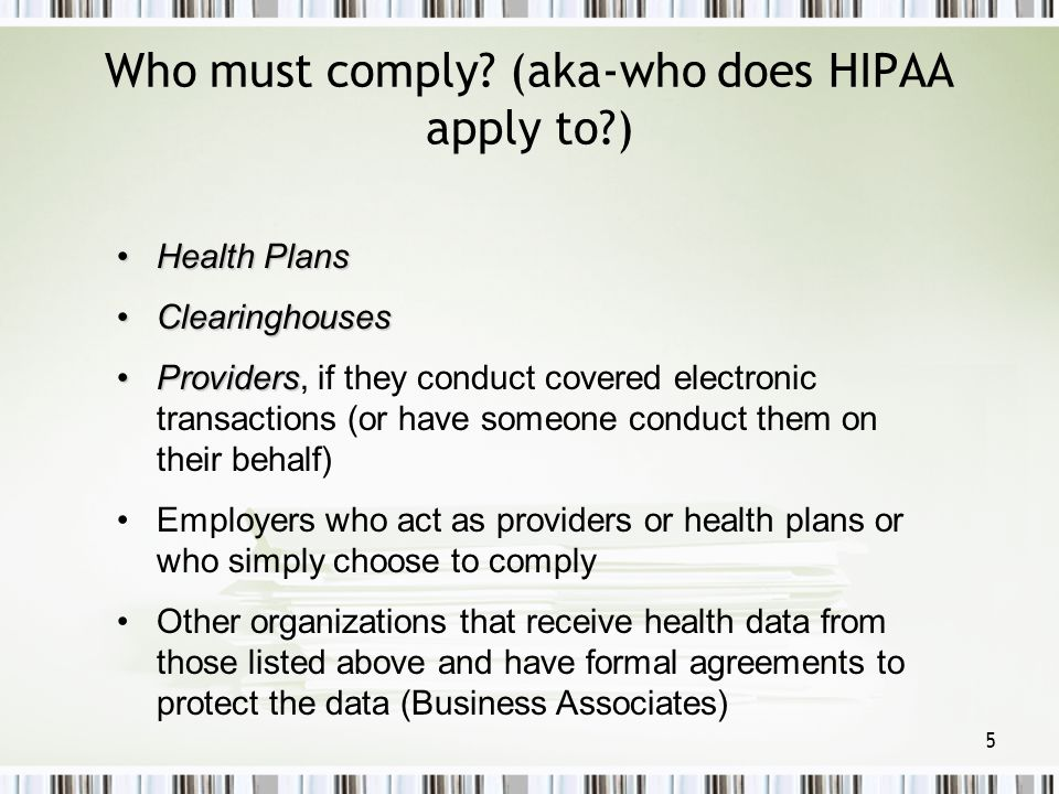 Who must comply (aka-who does HIPAA apply to )