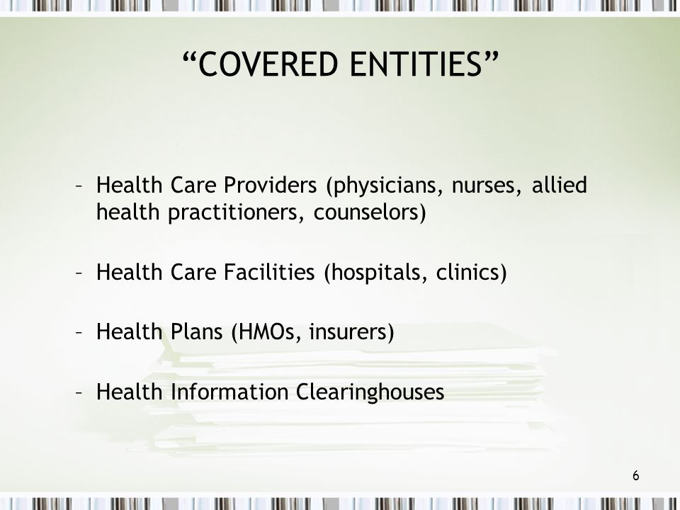 COVERED ENTITIES Health Care Providers (physicians, nurses, allied health practitioners, counselors)