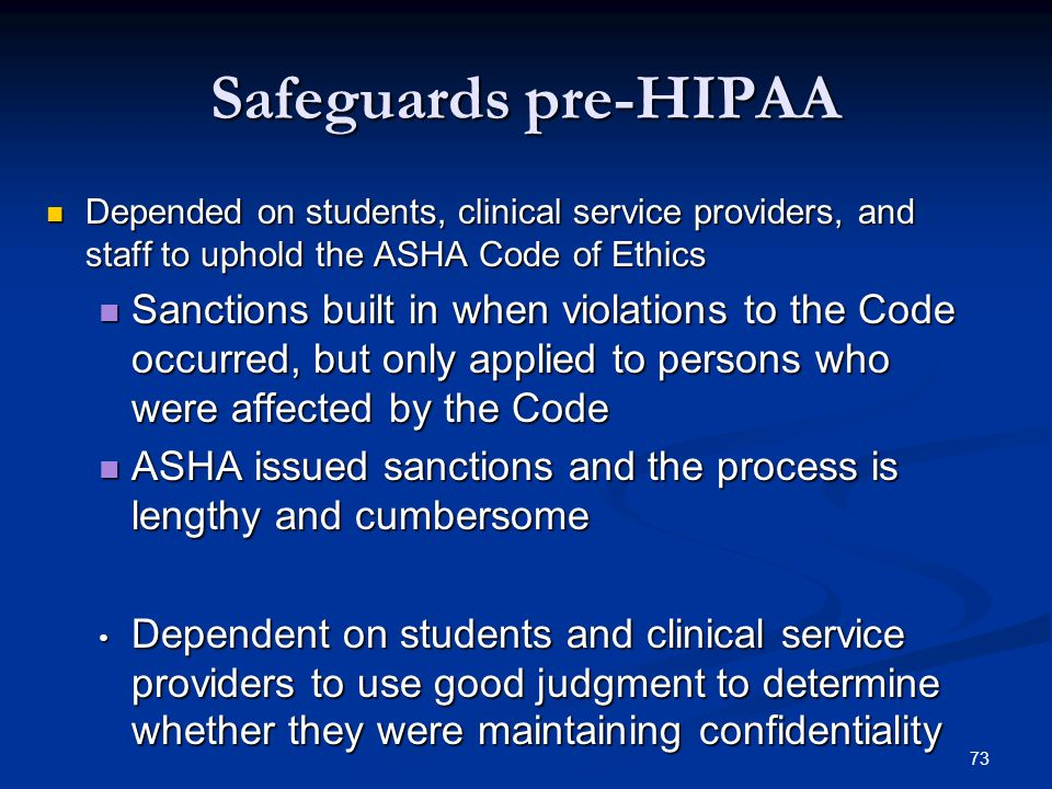 Safeguards pre-HIPAA Depended on students, clinical service providers, and staff to uphold the ASHA Code of Ethics.