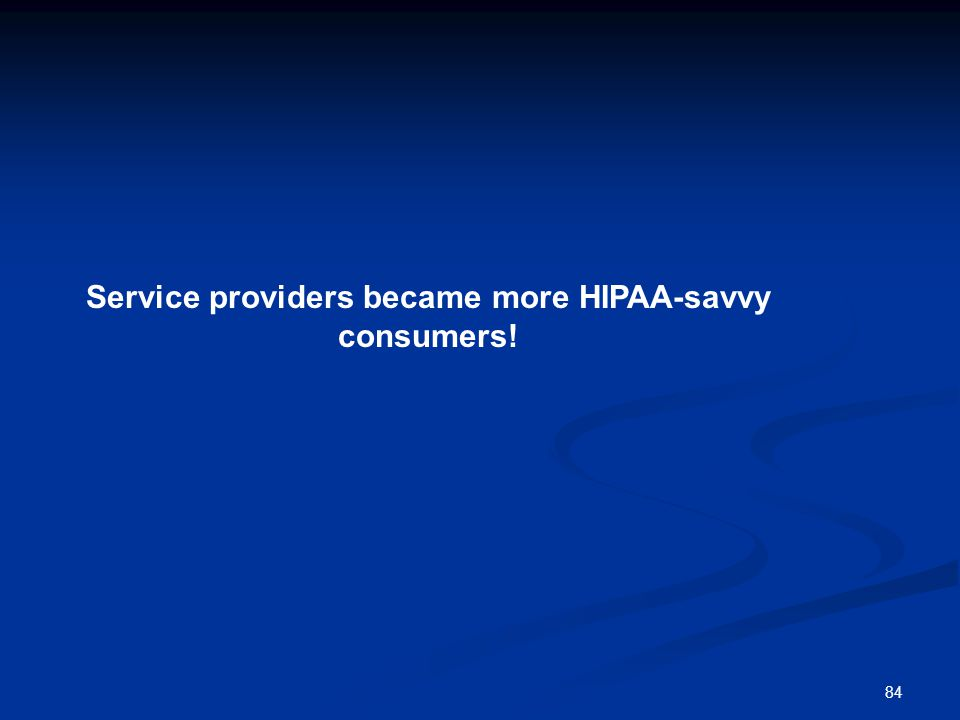 Service providers became more HIPAA-savvy consumers!