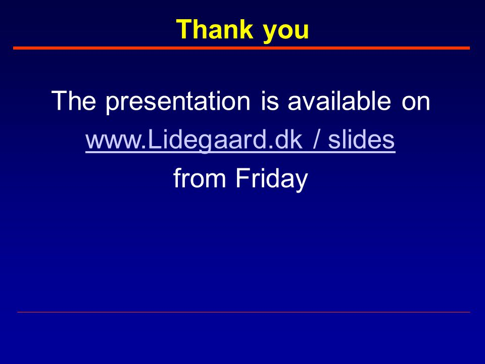 The presentation is available on www.Lidegaard.dk / slides from Friday