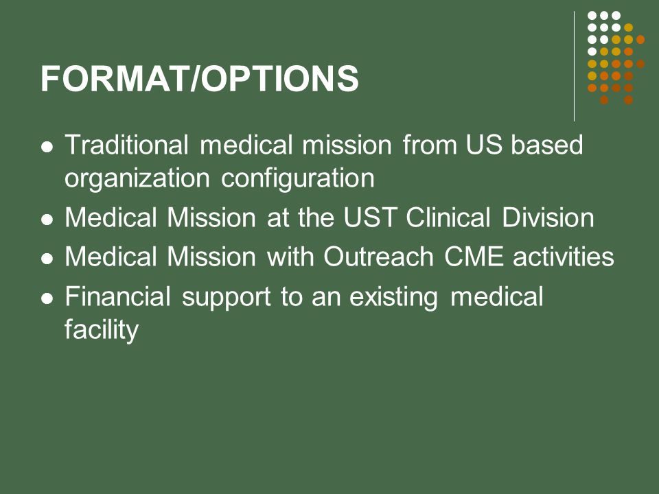 FORMAT/OPTIONS Traditional medical mission from US based organization configuration. Medical Mission at the UST Clinical Division.