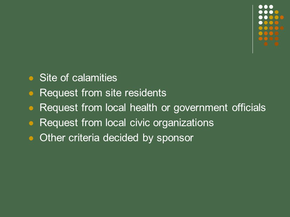 Site of calamities Request from site residents. Request from local health or government officials.