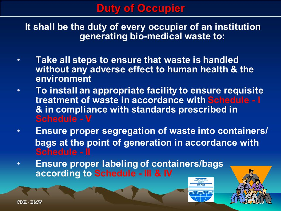 Duty of Occupier It shall be the duty of every occupier of an institution generating bio-medical waste to:
