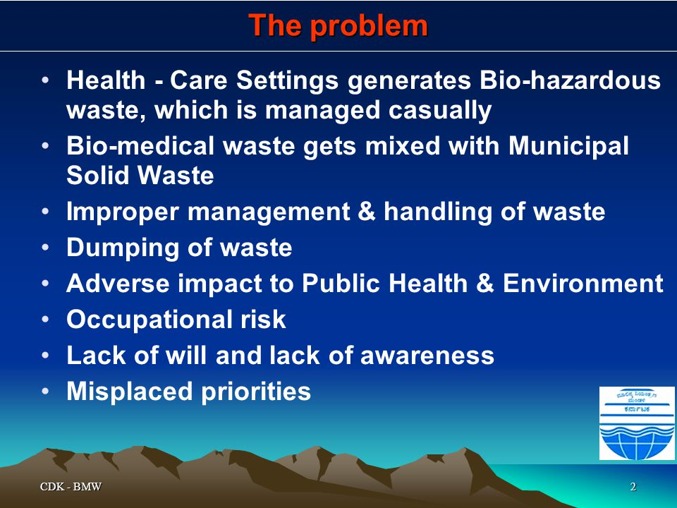 The problem Health - Care Settings generates Bio-hazardous waste, which is managed casually.