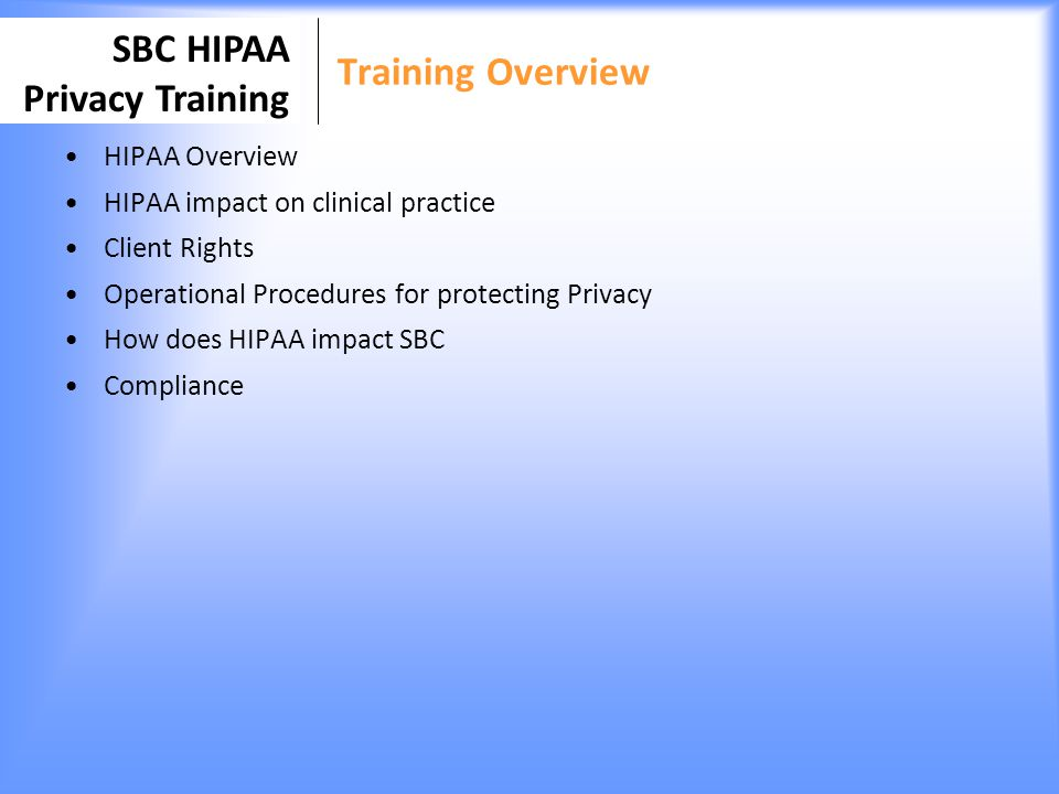 Training Overview HIPAA Overview HIPAA impact on clinical practice