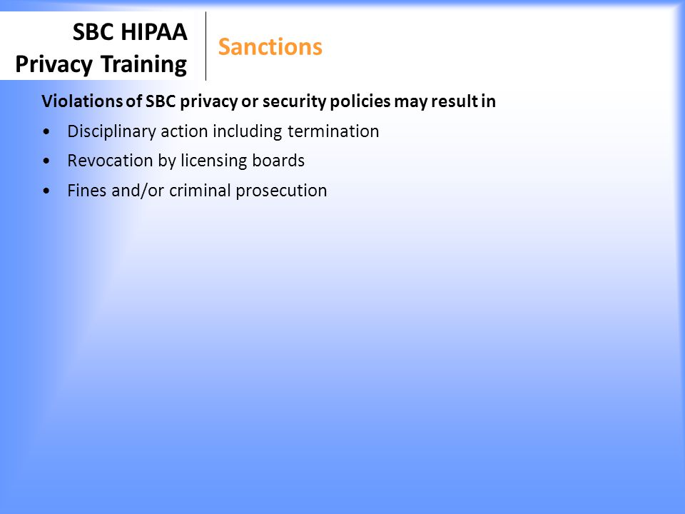 Sanctions Violations of SBC privacy or security policies may result in