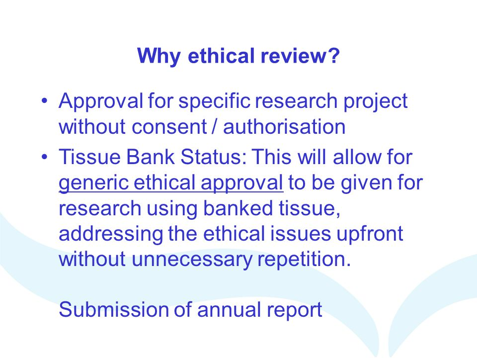 Why ethical review Approval for specific research project without consent / authorisation.