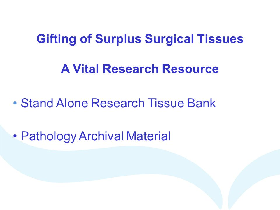Gifting of Surplus Surgical Tissues A Vital Research Resource