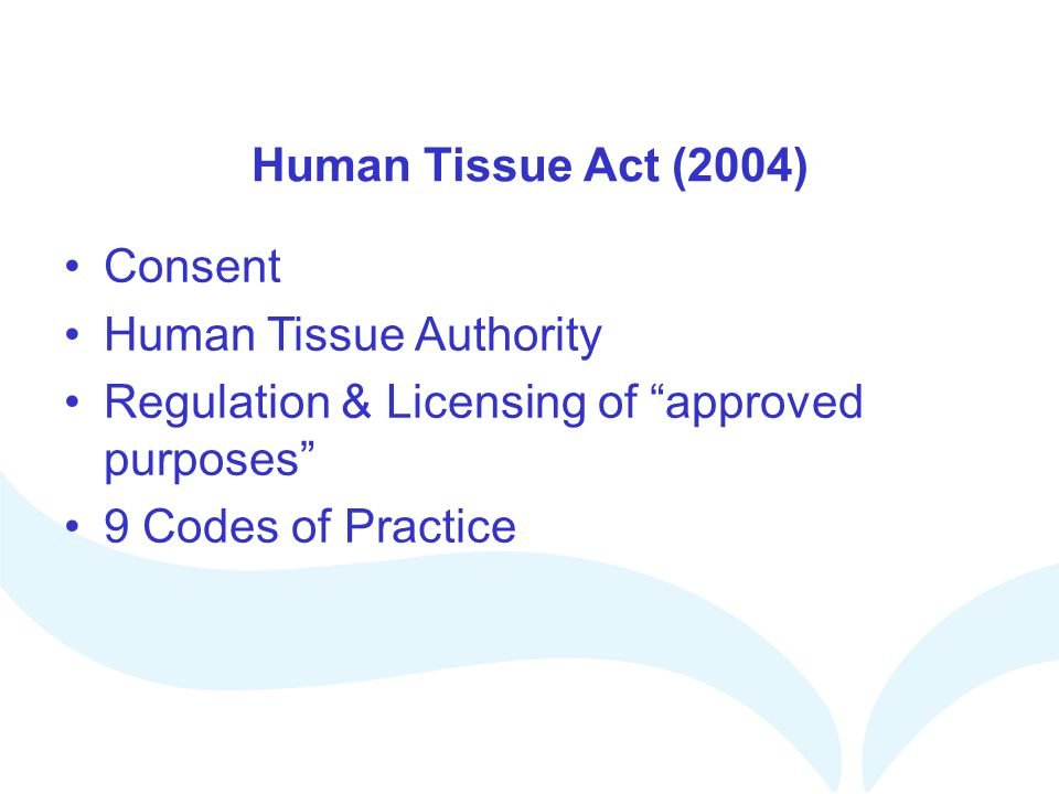 Human Tissue Act (2004) Consent. Human Tissue Authority. Regulation & Licensing of approved purposes