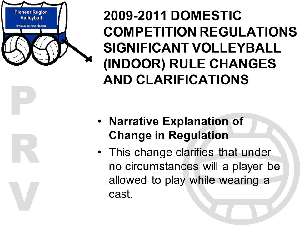 2009-2011 DOMESTIC COMPETITION REGULATIONS SIGNIFICANT VOLLEYBALL (INDOOR) RULE CHANGES AND CLARIFICATIONS