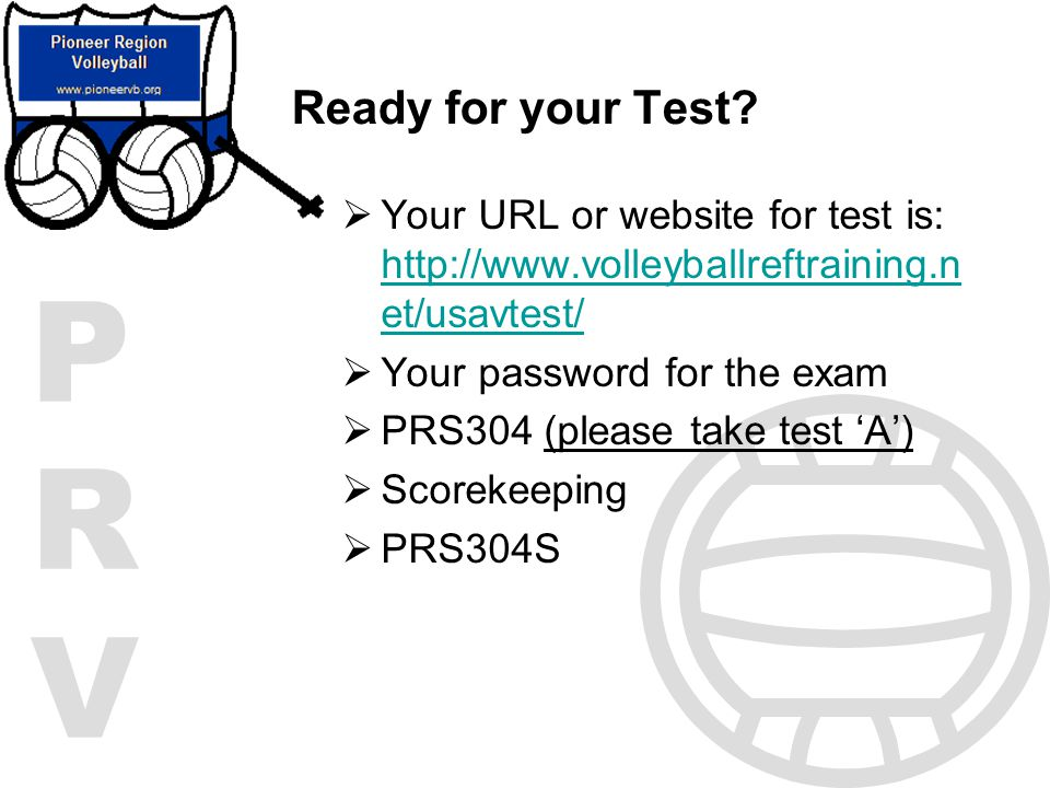 Ready for your Test Your URL or website for test is: http://www.volleyballreftraining.net/usavtest/